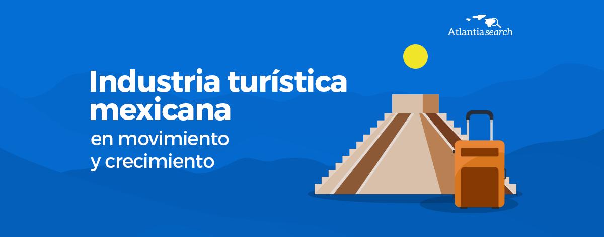 15-industria-turistica-mexicana-en-movimiento-y-cremcimiento-atlantia-search-investigacion-de-mercados-marketing