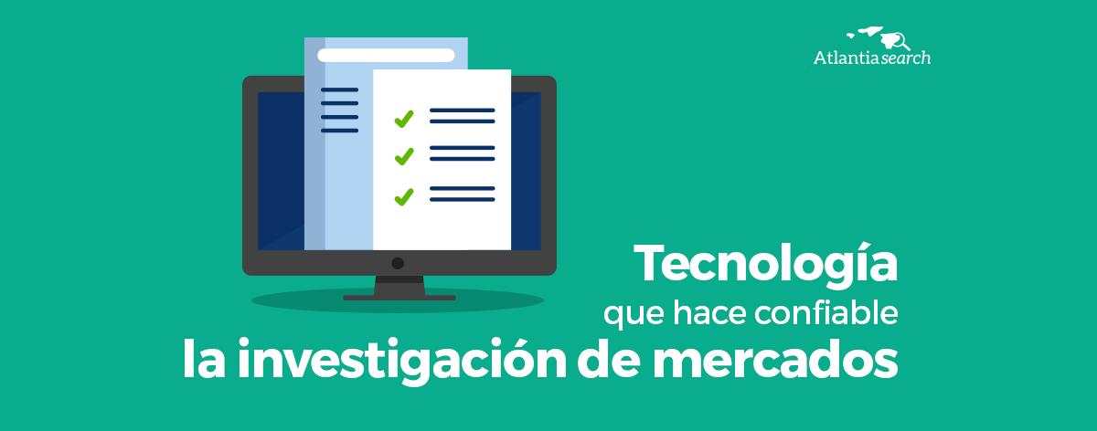 18-Tecnologia-que-hace-confiable-la-investigacion-de-mercado-atlantia-search-investigacion-de-mercados-marketing