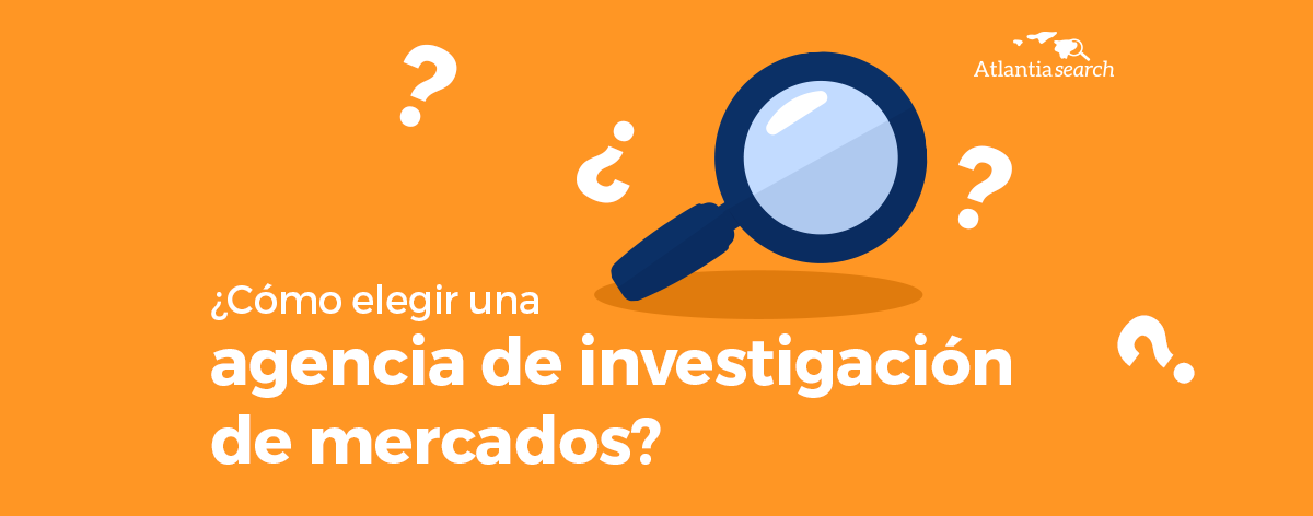 20-¿Como-elegir-una-agencia-de-investigacion-de-mercados-atlantia-search-investigacion-de-mercados-marketing