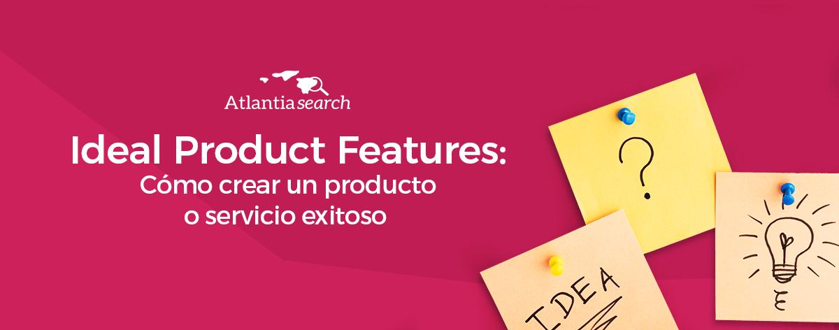 como-crear-el-producto-o-servicio-ideal-para-tu-consumidor-atlantia-search-investigacion-de-mercados-marketing
