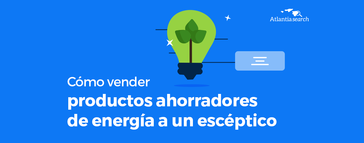como-vender-productos-ahorradores-de-energia-a-un-esceptico-atlantia-search-investigacion-de-mercados-marketing