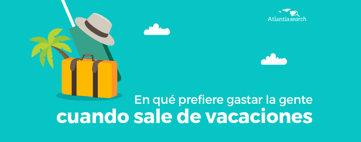 en-que-prefiere-gastar-la-gente-cuando-sale-de-vacaciones-atlantia-search-investigacion-de-mercados-marketing
