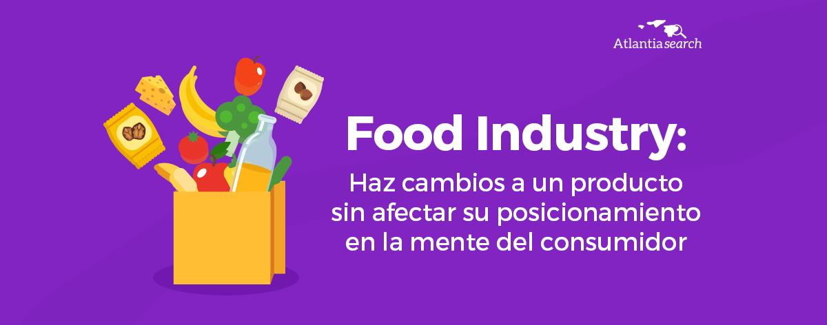 food-industry-haz-cambios-a-un-producto-sin-afectar-su-posicionamiento-en-la-mente-del-consumidor-atlantia-search-investigacion-de-mercados-marketing