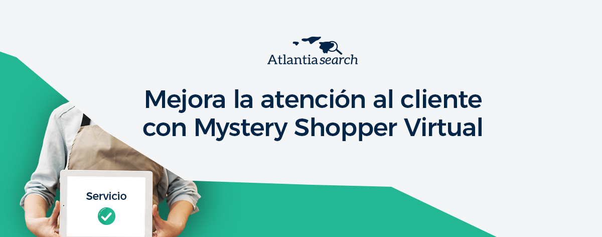mejora-la-atencion-al-cliente-con-mystery-shopper-virtual-atlantia-search-investigacion-de-mercados-marketing
