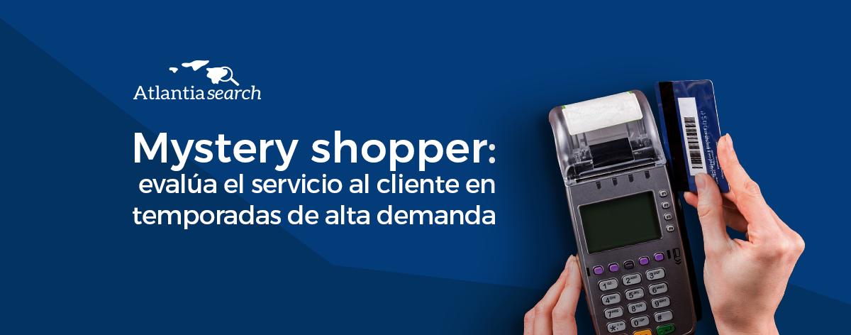 mystery-shopper-evalua-el-servicio-al-cliente-en-temporadas-de-alta-demanda-atlantia-search-investigacion-de-mercados-marketing-1