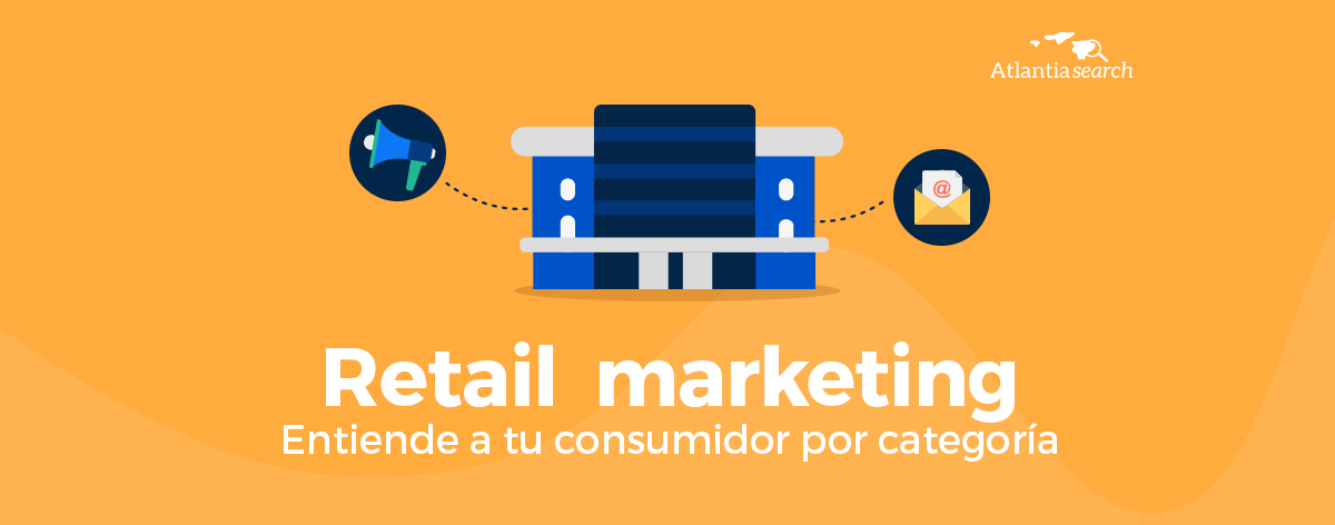 retail-marketing-entiende-a-tu-consumidor-por-categoria-atlantia-search-investigacion-de-mercados-marketing