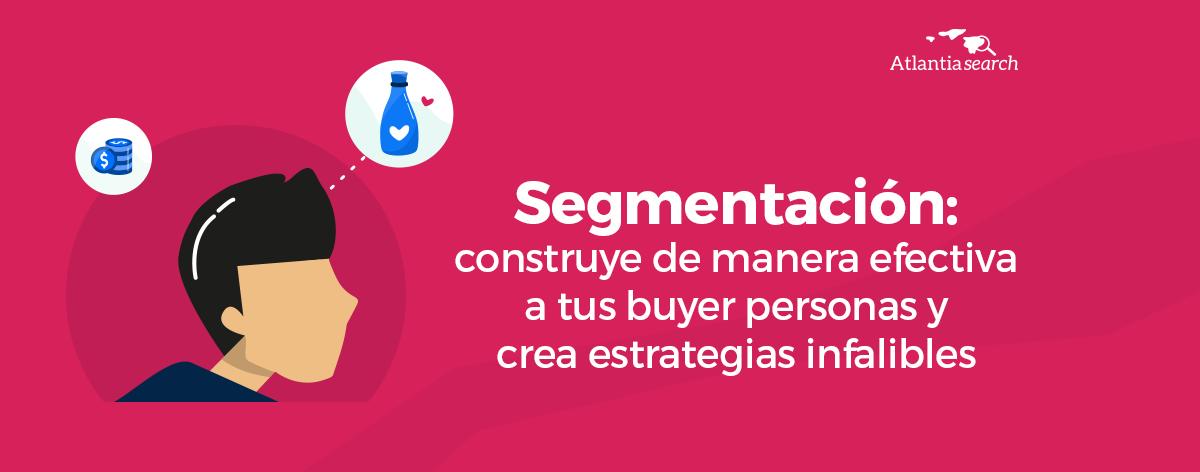 segmentacion-construye-de-manera-efectiva-a-tus-buyer-personas-y-crea-estrategias-infalibles-atlantia-search-investigacion-de-mercados-marketing