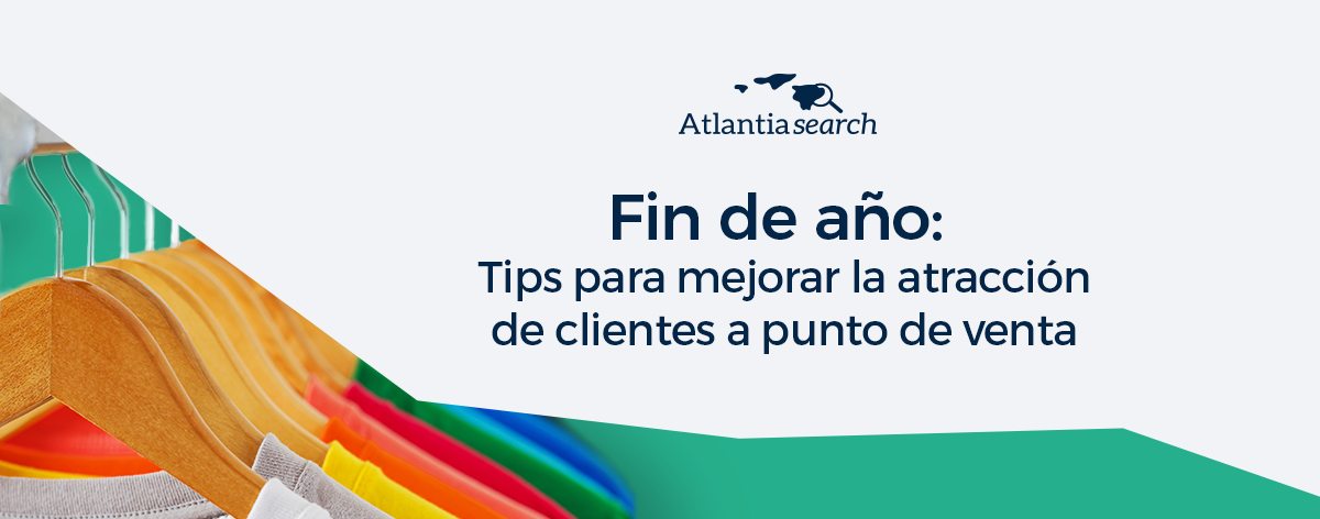 tips-para-mejorar-la-atraccion-de-clientes-a-punto-de-venta-atlantia-search-investigacion-de-mercados-marketing