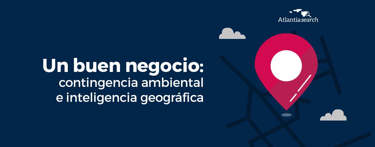 un-buen-negocio-contingencia-ambiental-e-inteligencia-geografica-atlantia-search-investigacion-de-mercados-marketing