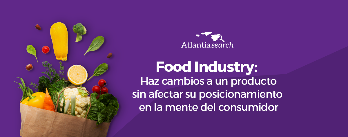 food-industry-haz-cambios-a-un-producto-sin-afectar-su-posicionamiento-en-la-mente-del-consumidor-atlantia-search-investigacion-de-mercados-marketing