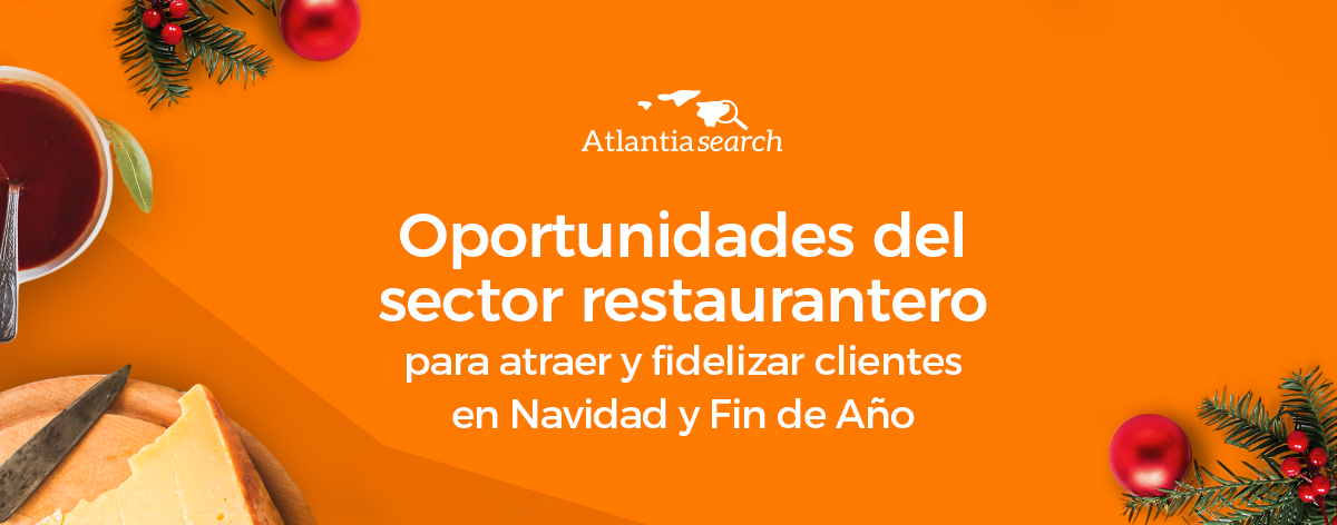 oportunidades-del-sector-restaurantero-para-atraer-y-fidelizar-clientes-en-navidad-y-fin-de-anio-atlantia-search-investigacion-de-mercados-marketing