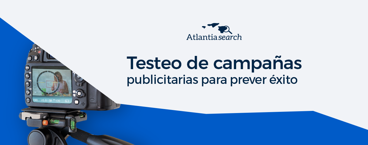 testeo-de-campanas-publicitarias-para-prever-exito-atlantia-search-investigacion-de-mercados-marketing